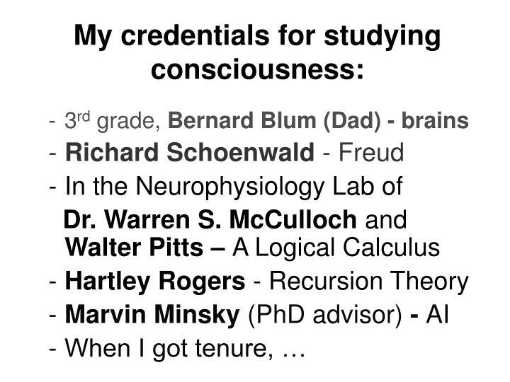 My credentials for studying consciousness: