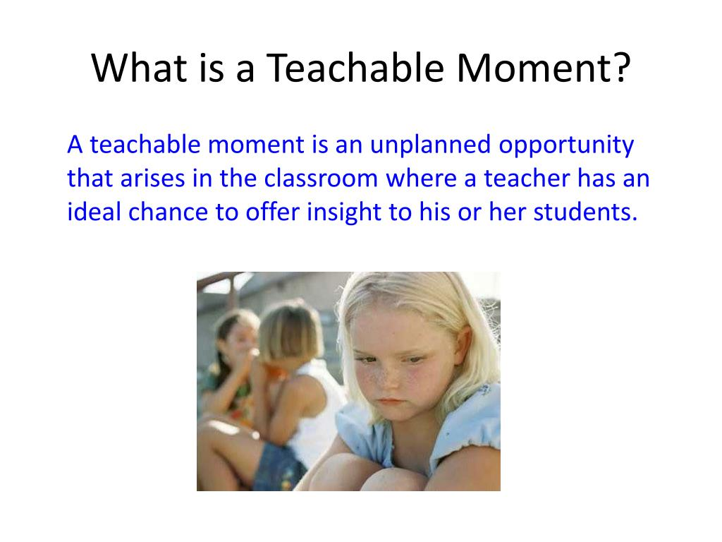 What is a Teachable Moment?