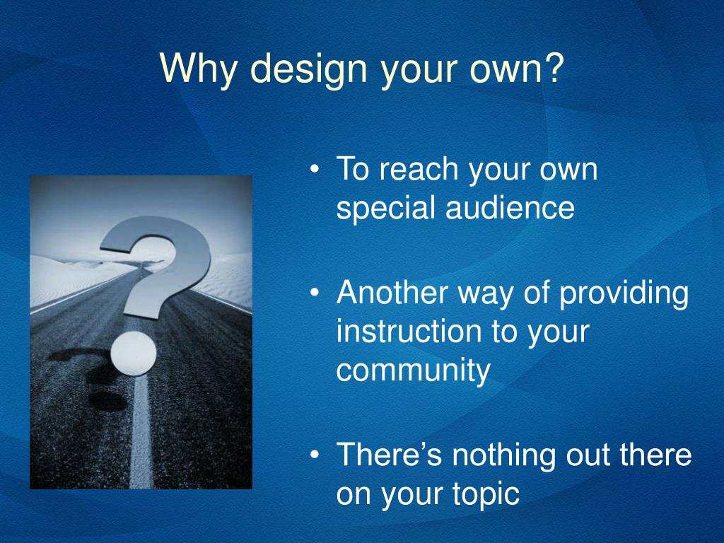 Why design your own?