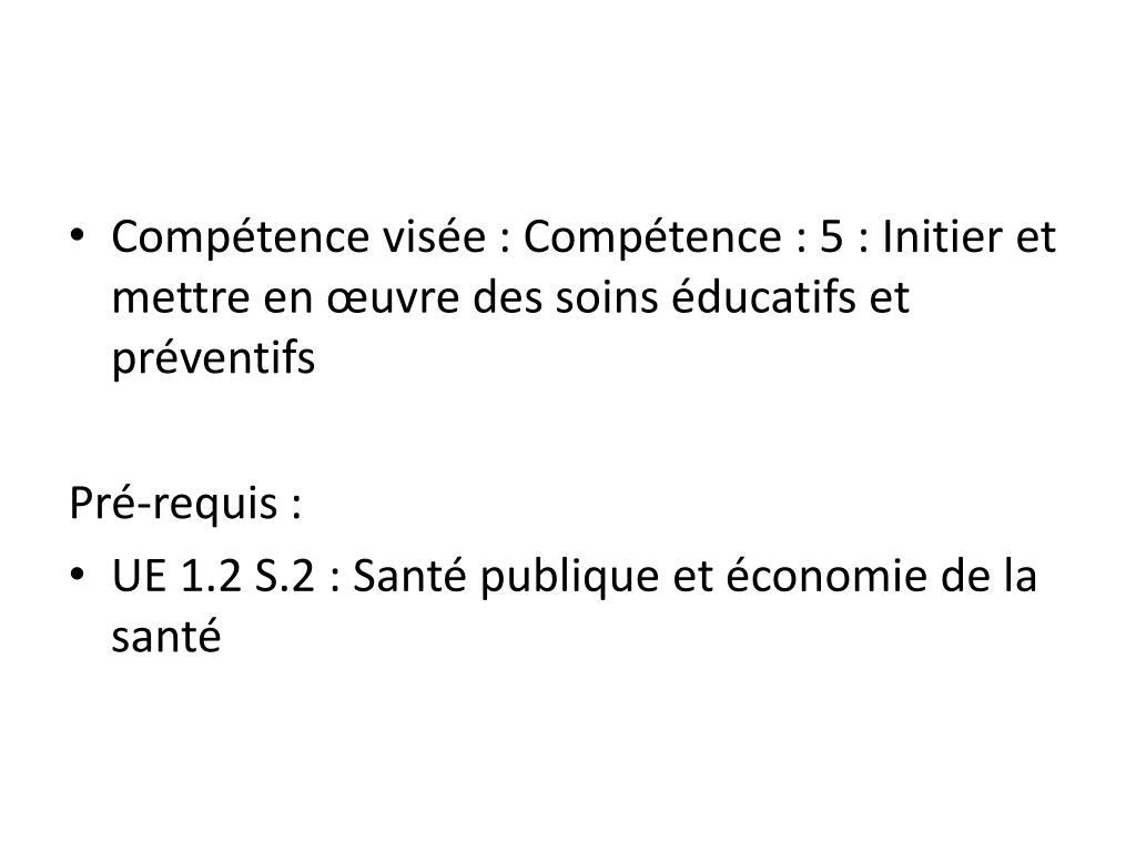 Compétence visée: Compétence: 5: Initier et mettre en œuvre des soins éducatifs et préventifs