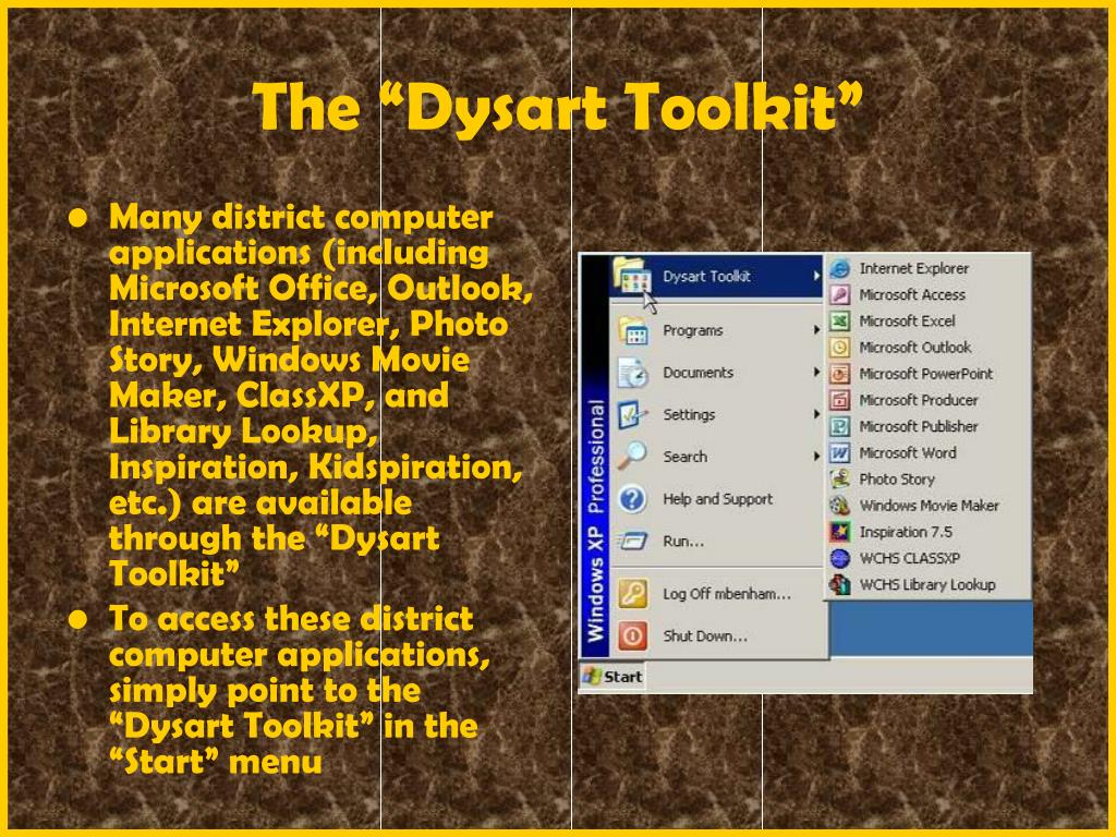 """Many district computer applications (including Microsoft Office, Outlook, Internet Explorer, Photo Story, Windows Movie Maker, ClassXP, and Library Lookup, Inspiration, Kidspiration, etc.) are available through the """"Dysart Toolkit"""""""