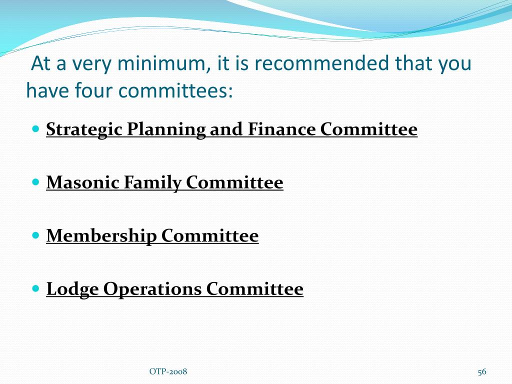 At a very minimum, it is recommended that you have four committees: