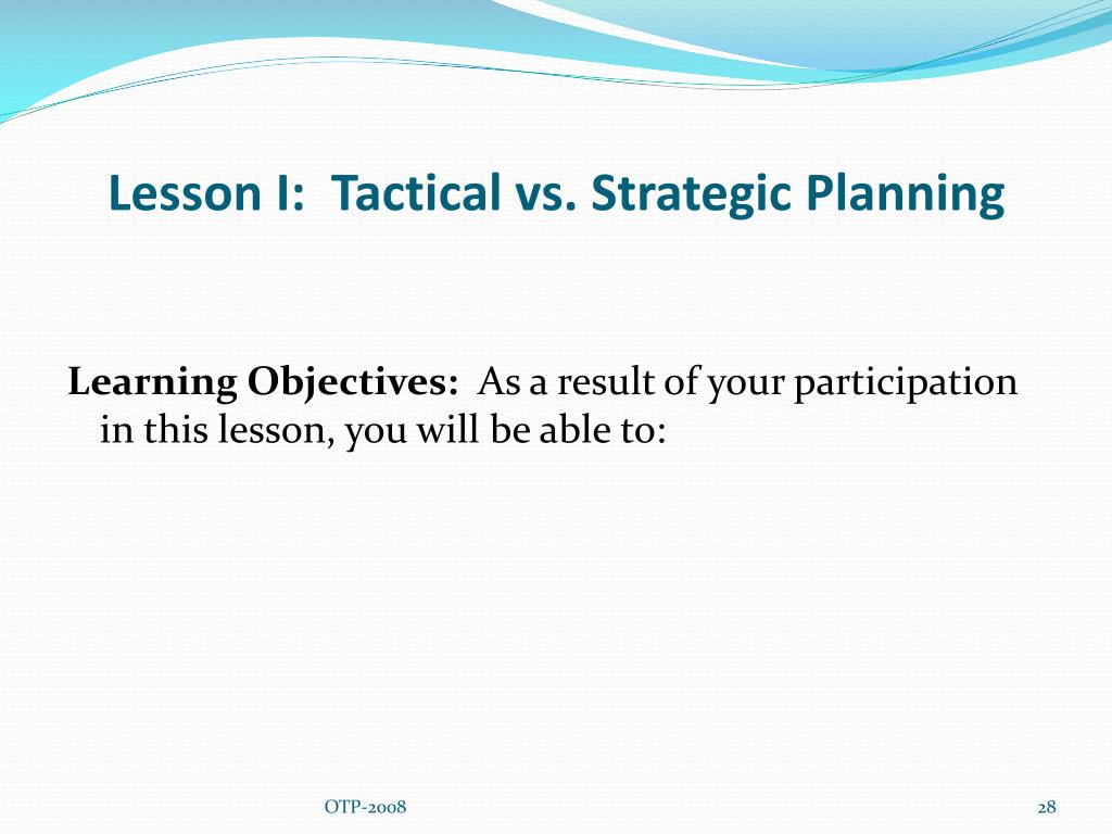 Lesson I:  Tactical vs. Strategic Planning