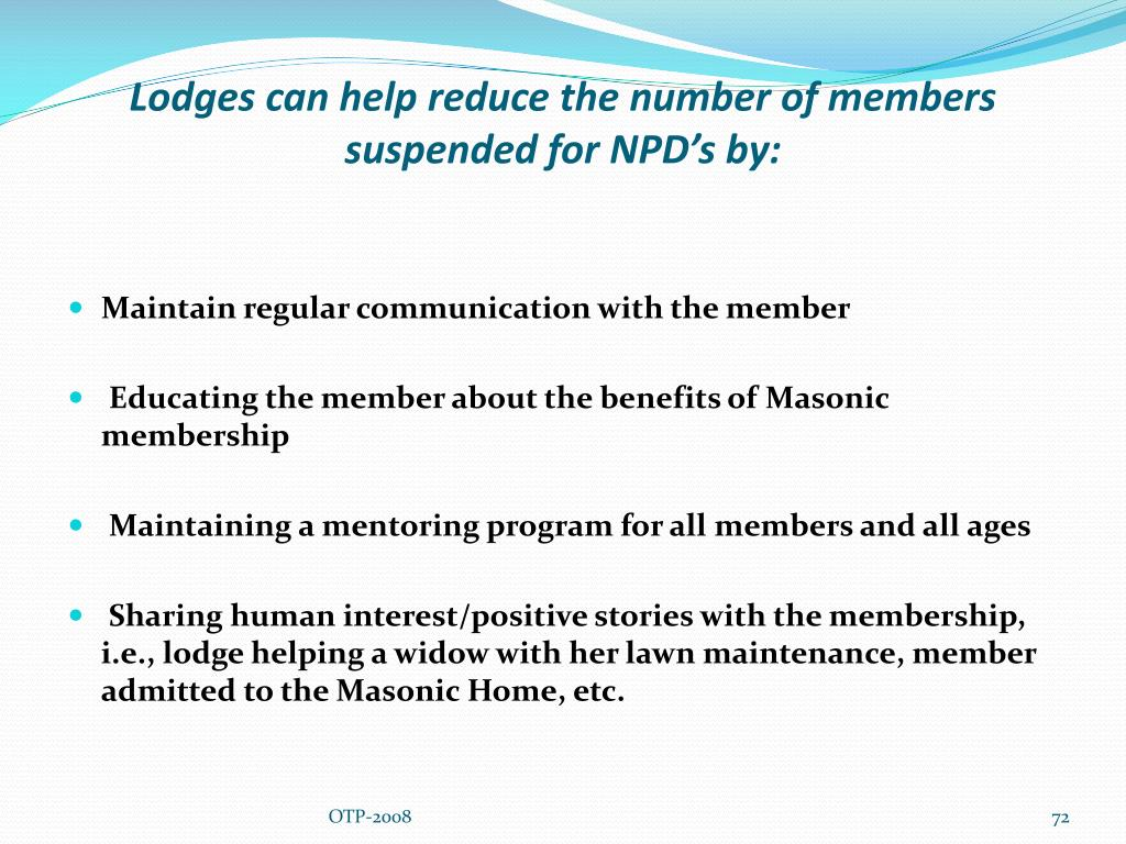 Lodges can help reduce the number of members suspended for NPD's by: