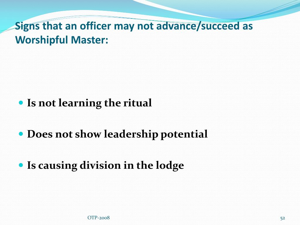 Signs that an officer may not advance/succeed as Worshipful Master: