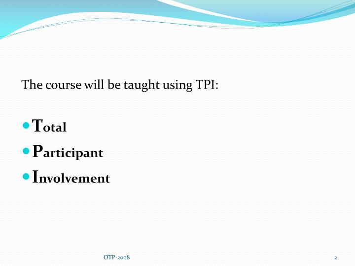 The course will be taught using TPI: