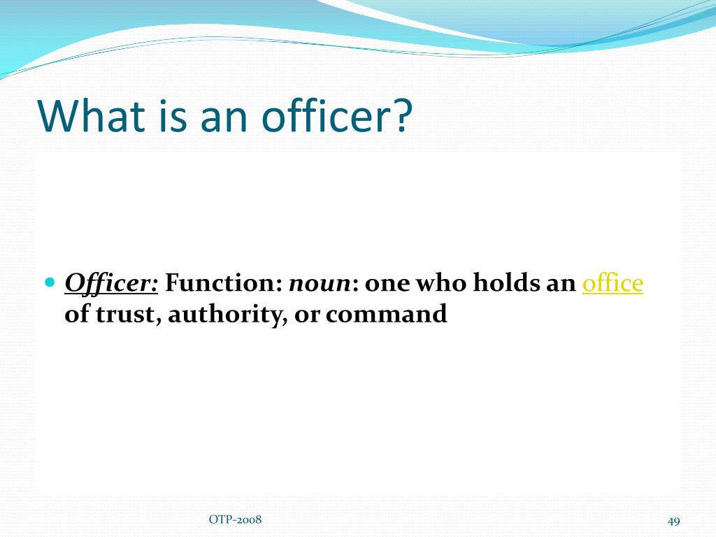 What is an officer?