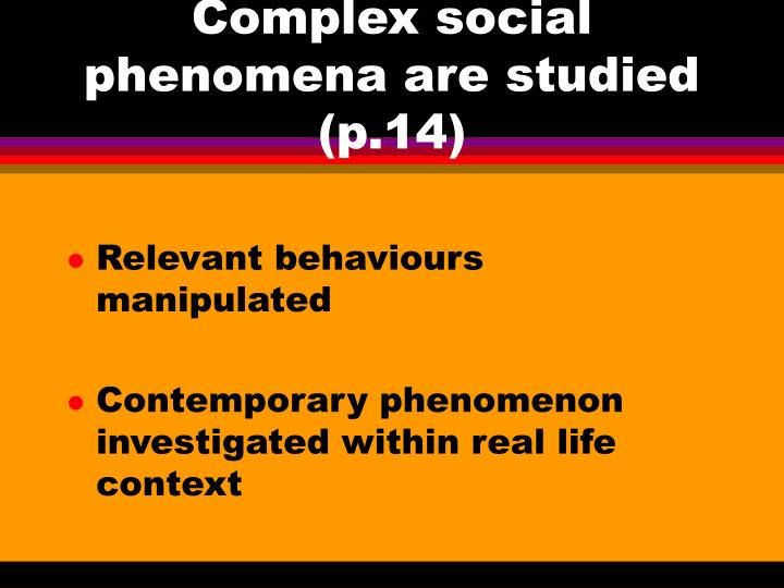 Complex social phenomena are studied p 14