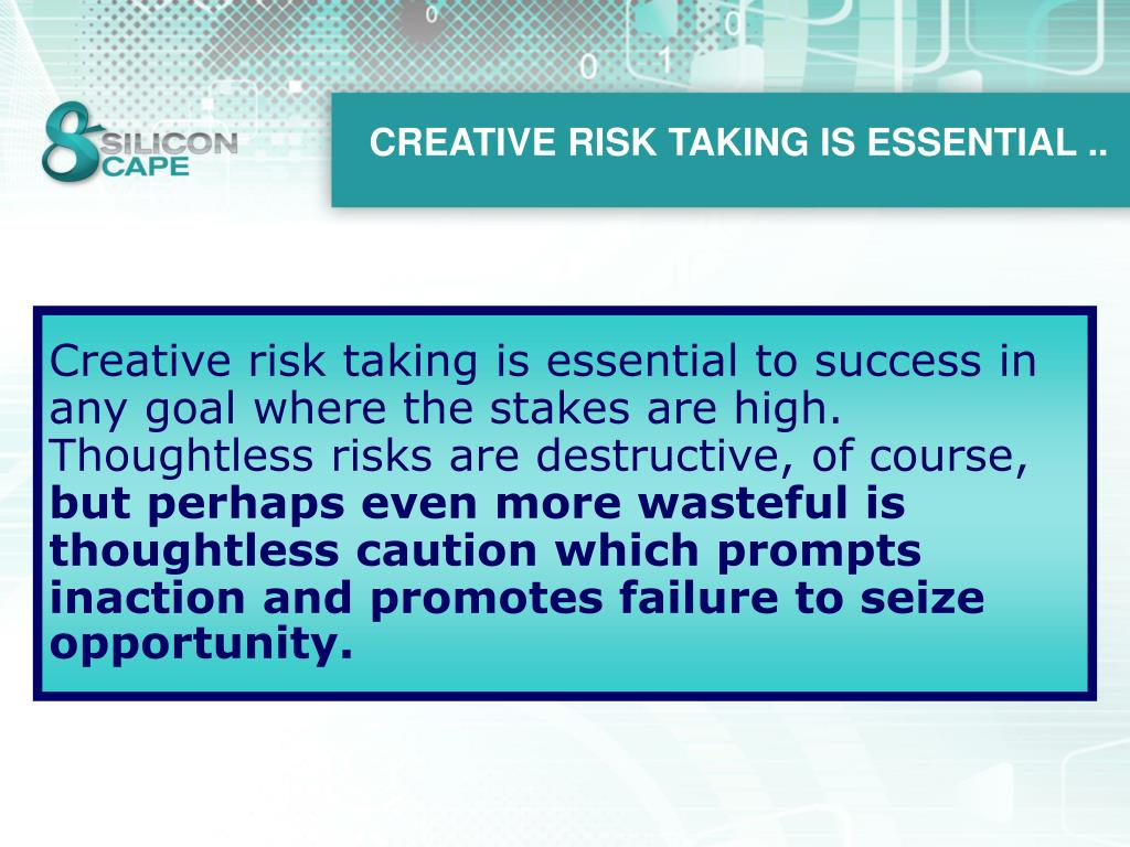 CREATIVE RISK TAKING IS ESSENTIAL ..