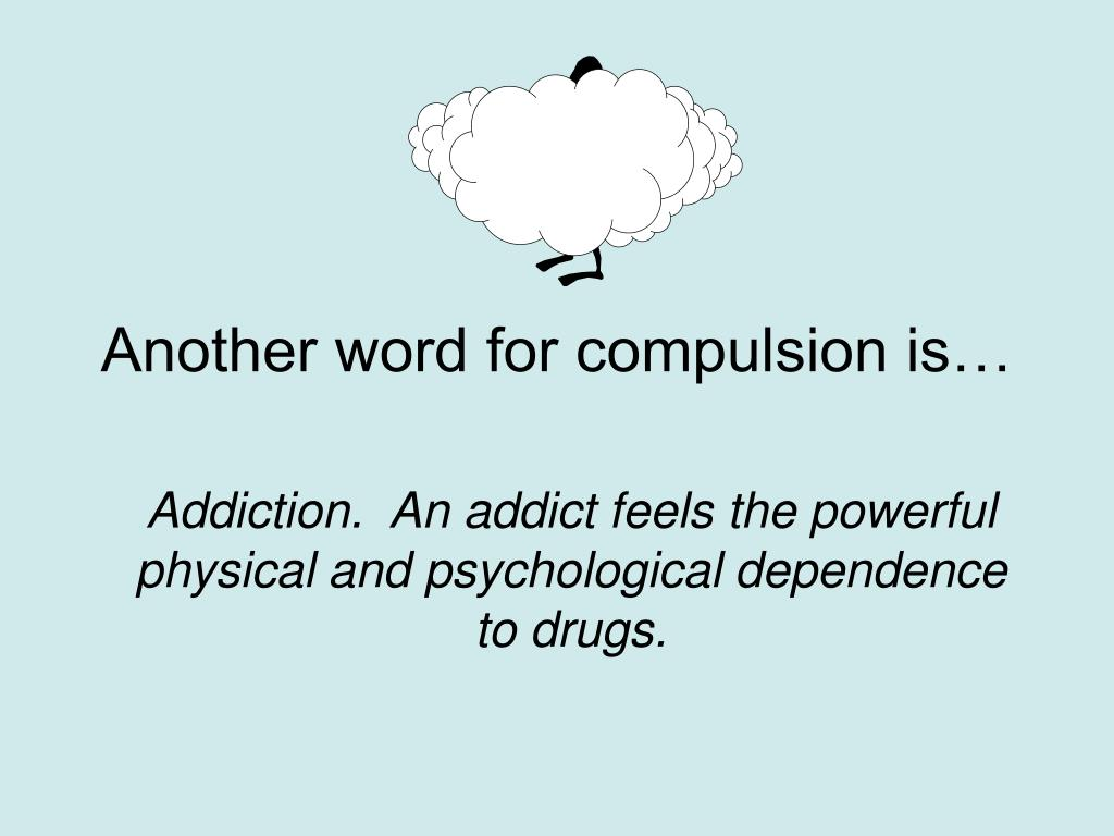 Another word for compulsion is…