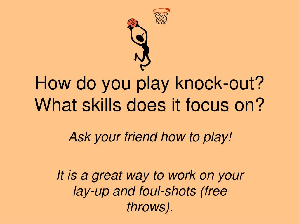 How do you play knock-out?  What skills does it focus on?