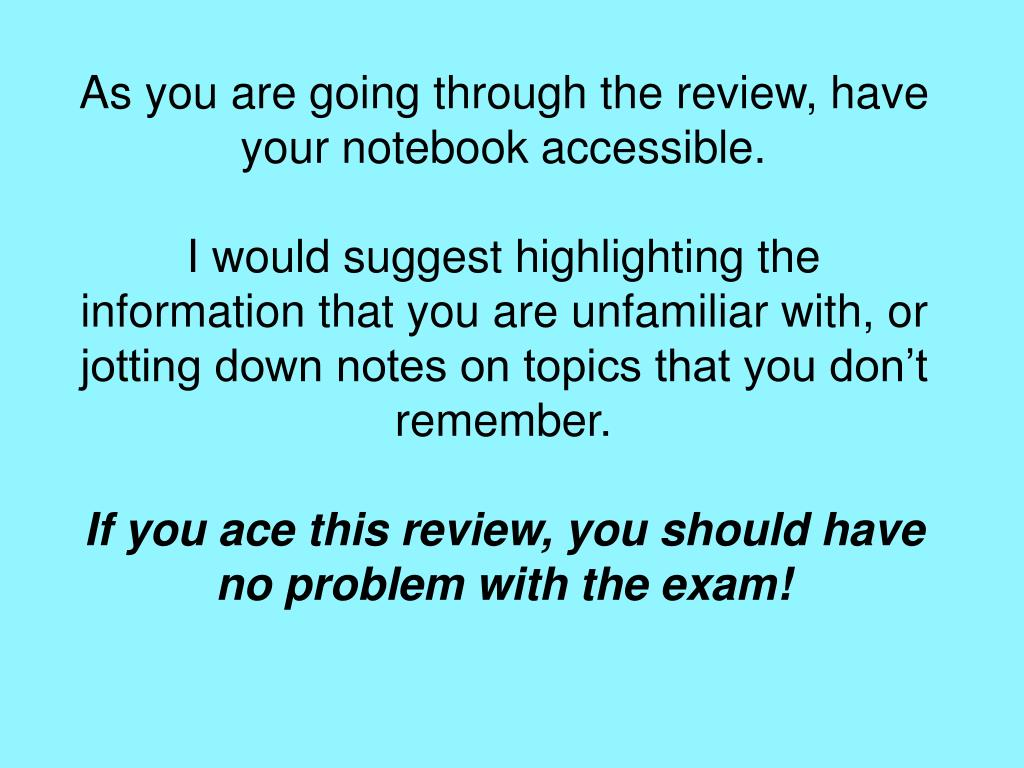 As you are going through the review, have your notebook accessible.