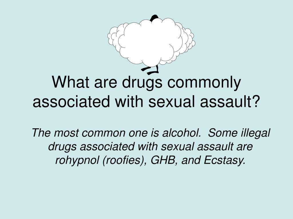What are drugs commonly associated with sexual assault?