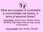 what are examples of controllable uncontrollable risk factors in terms of personal fitness