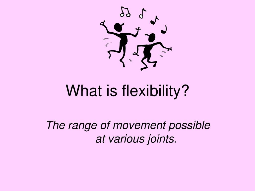 What is flexibility?