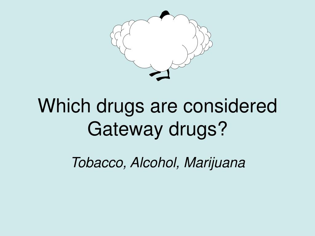 Which drugs are considered Gateway drugs?