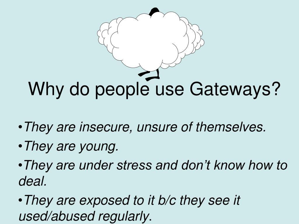 Why do people use Gateways?