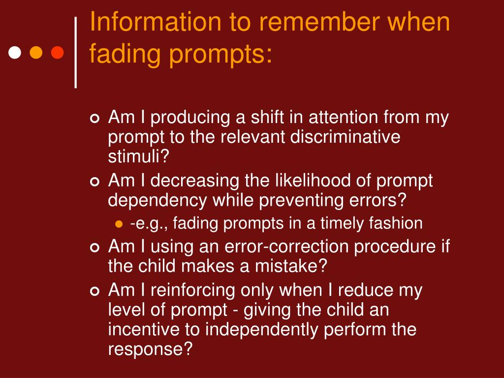 Information to remember when fading prompts: