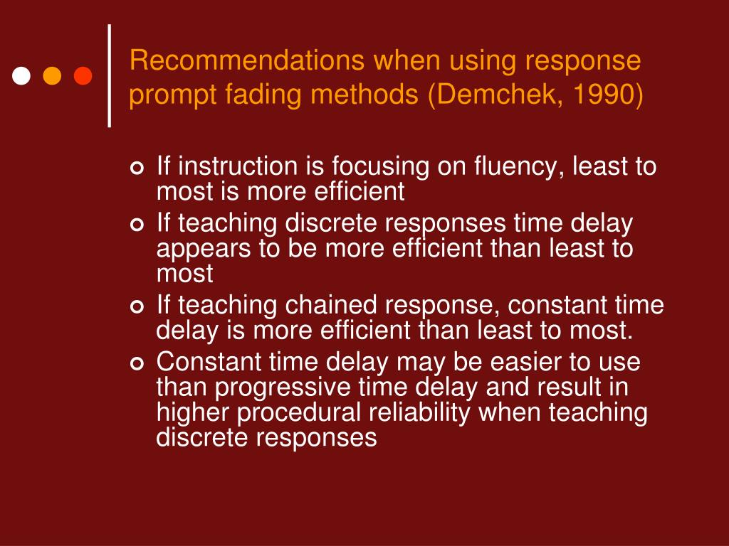 Recommendations when using response prompt fading methods (Demchek, 1990)