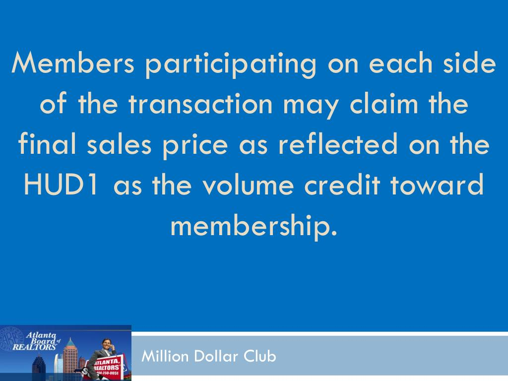 Members participating on each side of the transaction may claim the final sales price as reflected on the HUD1 as the volume credit toward membership.