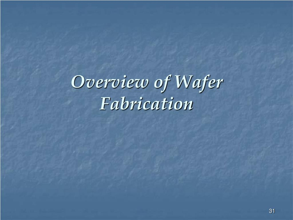 Overview of Wafer Fabrication