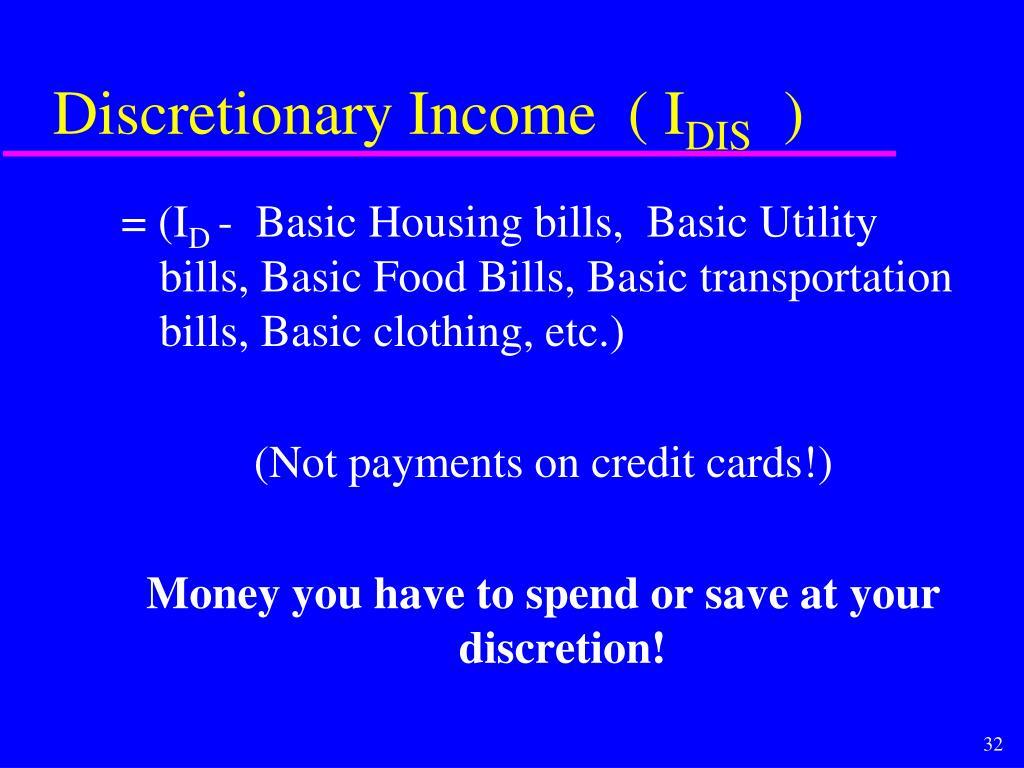 Discretionary Income  ( I