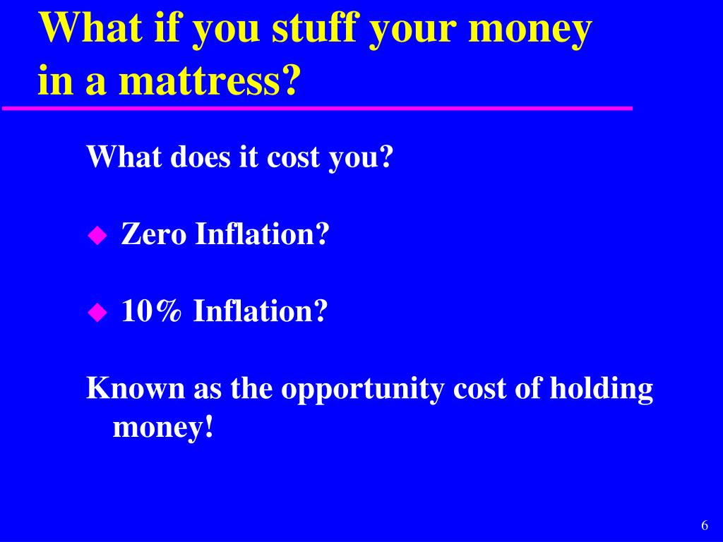 What if you stuff your money in a mattress?