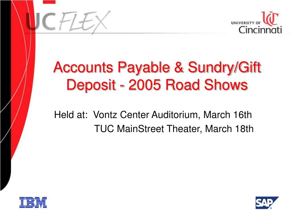 Accounts Payable & Sundry/Gift Deposit - 2005 Road Shows