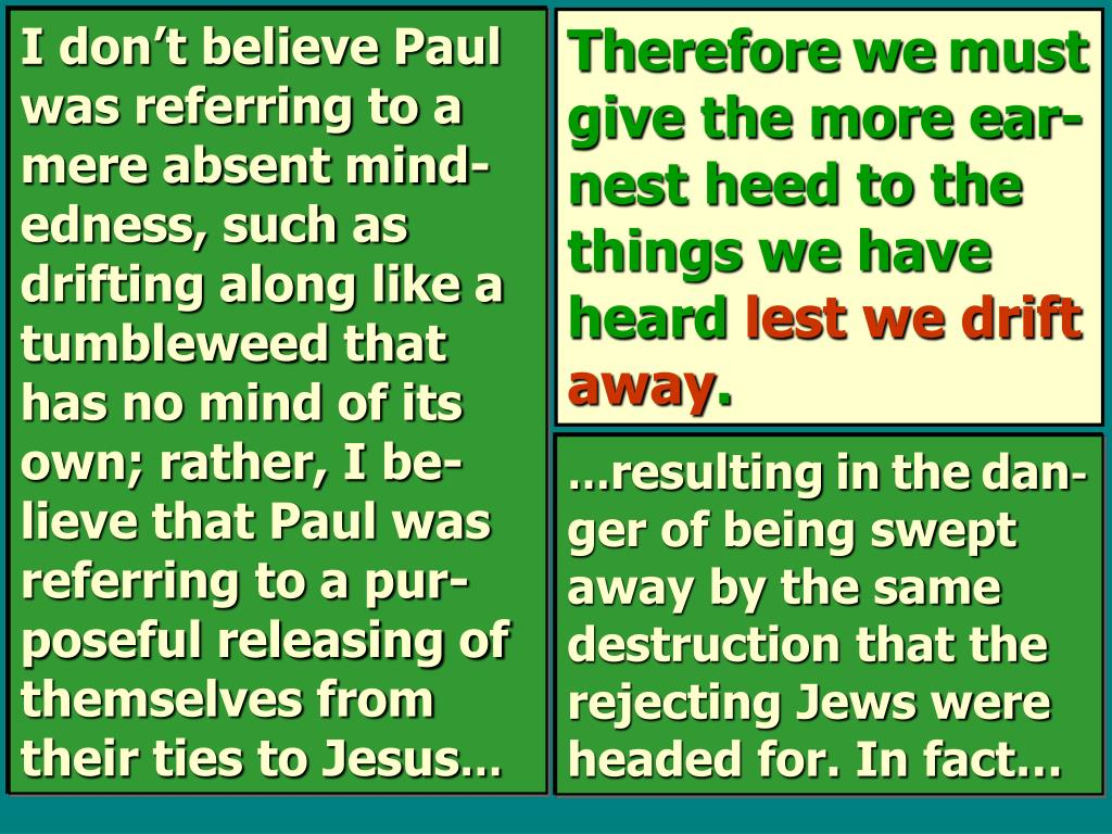 I don't believe Paul was referring to a mere absent mind-edness, such as drifting along like a tumbleweed that has no mind of its own; rather, I be-lieve that Paul was referring to a pur-poseful releasing of themselves from their ties to Jesus