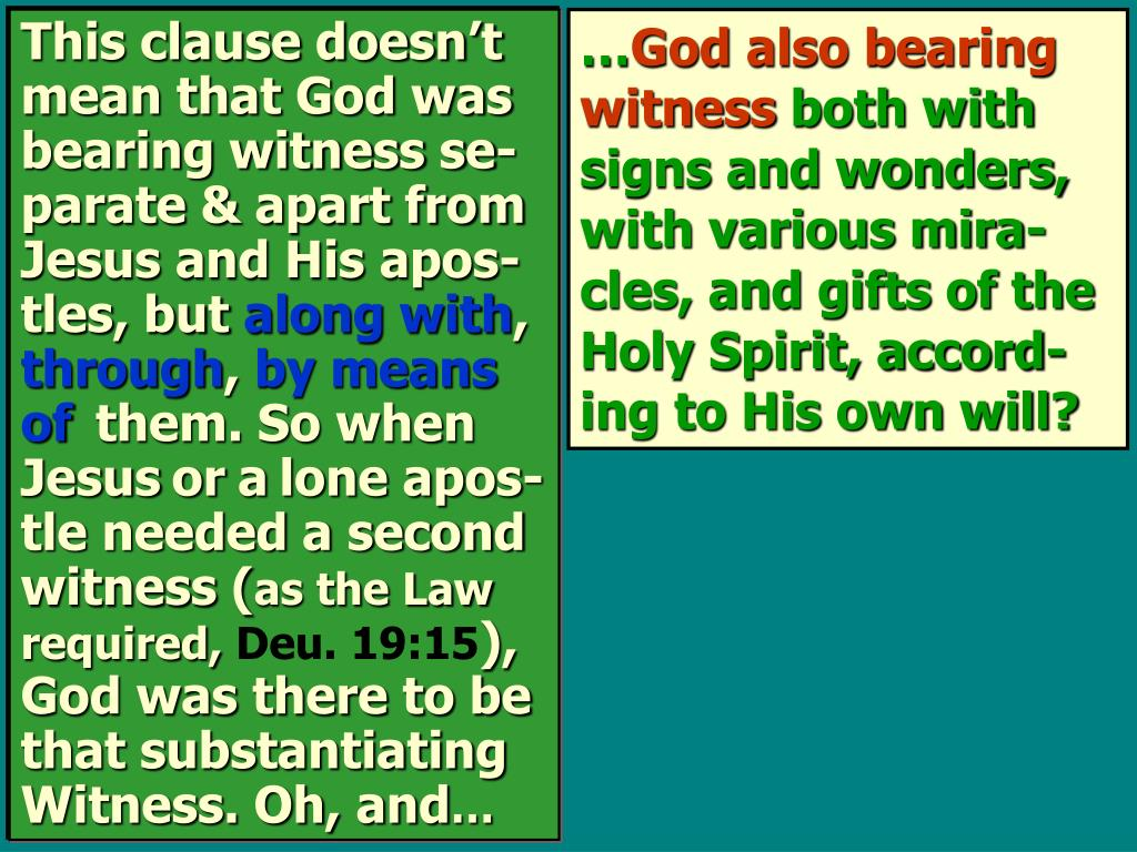This clause doesn't mean that God was bearing witness se-parate & apart from Jesus and His apos-tles, but