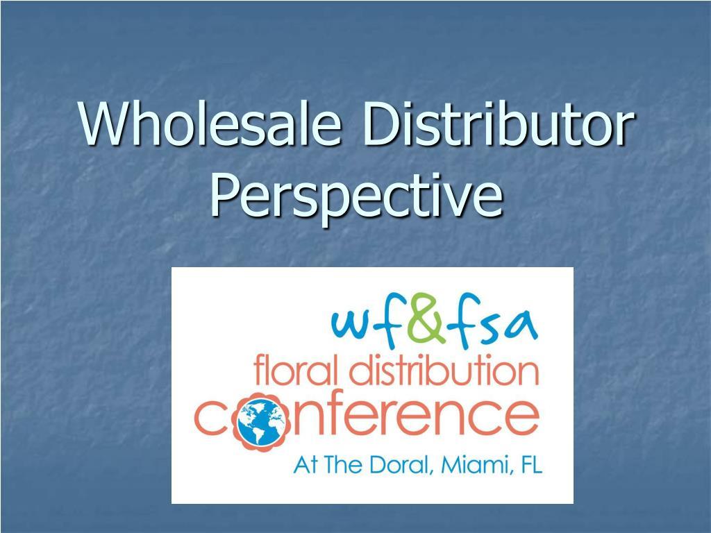 Wholesale Distributor Perspective