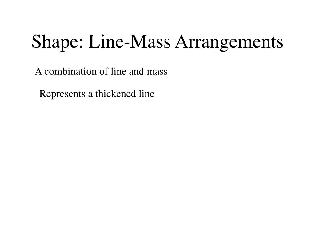 Shape: Line-Mass Arrangements