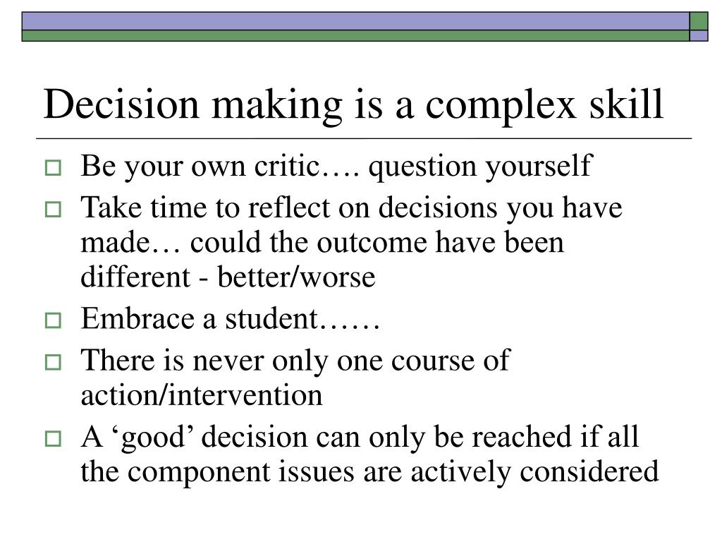 Decision making is a complex skill
