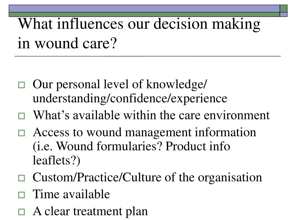 What influences our decision making in wound care?