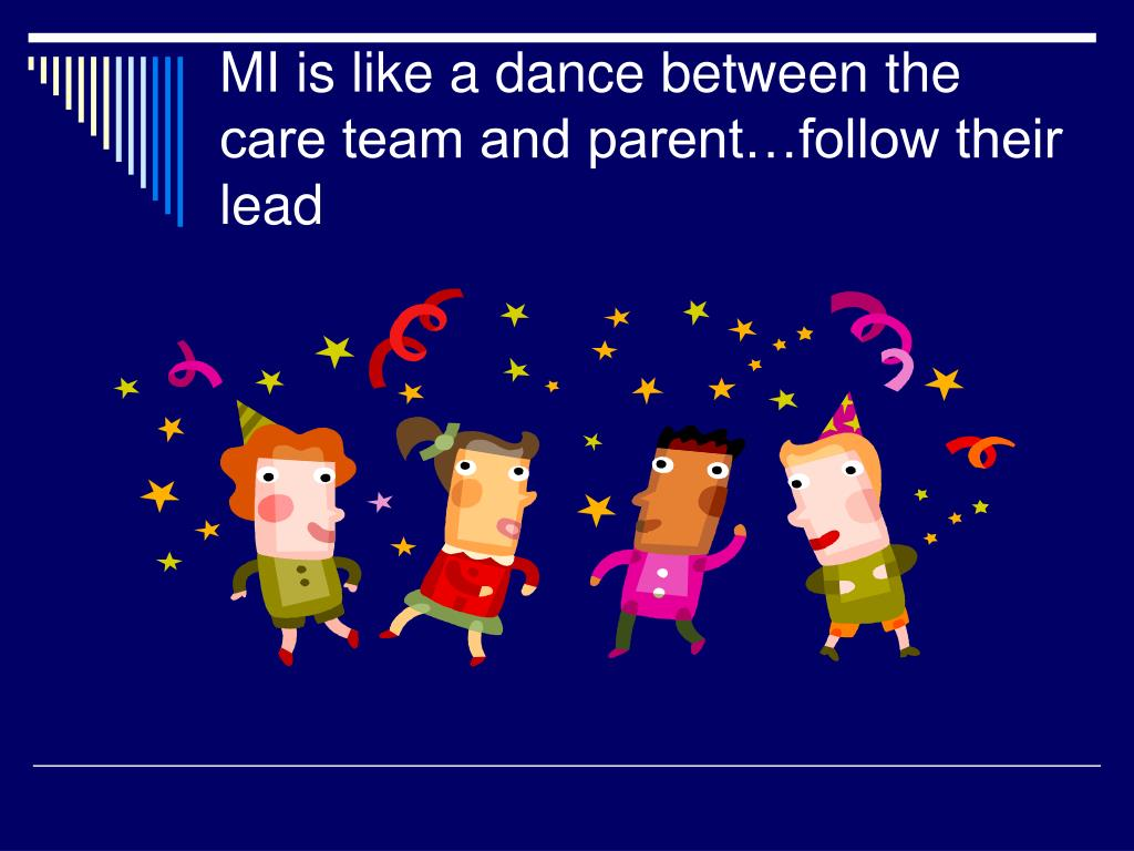 MI is like a dance between the care team and parent…follow their lead