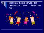 mi is like a dance between the care team and parent follow their lead