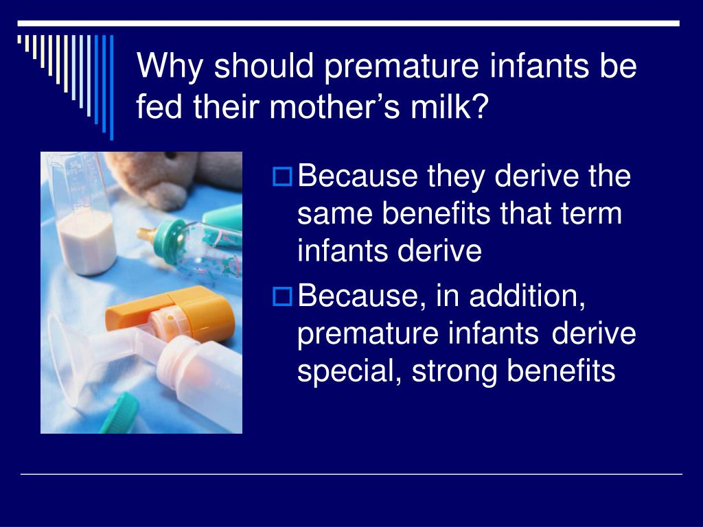 Why should premature infants be fed their mother's milk?