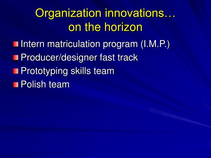 Organization innovations…