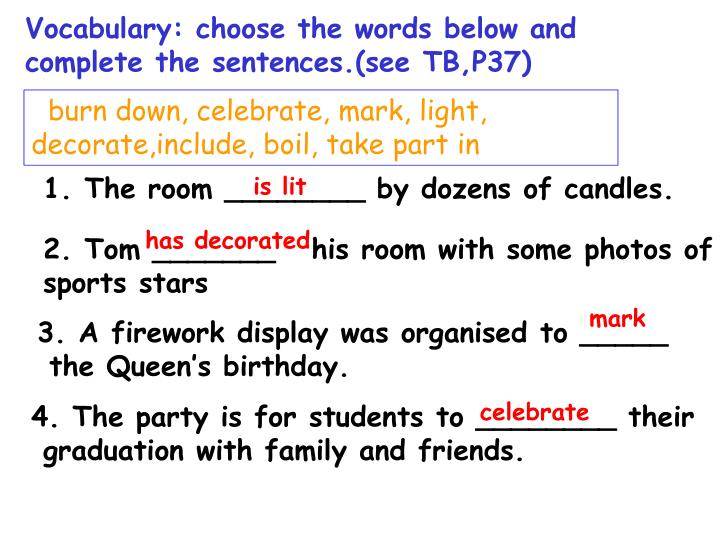 Vocabulary: choose the words below and complete the sentences.(see TB,P37)
