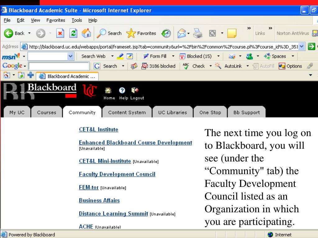 "The next time you log on to Blackboard, you will see (under the ""Community"" tab) the Faculty Development Council listed as an Organization in which you are participating."