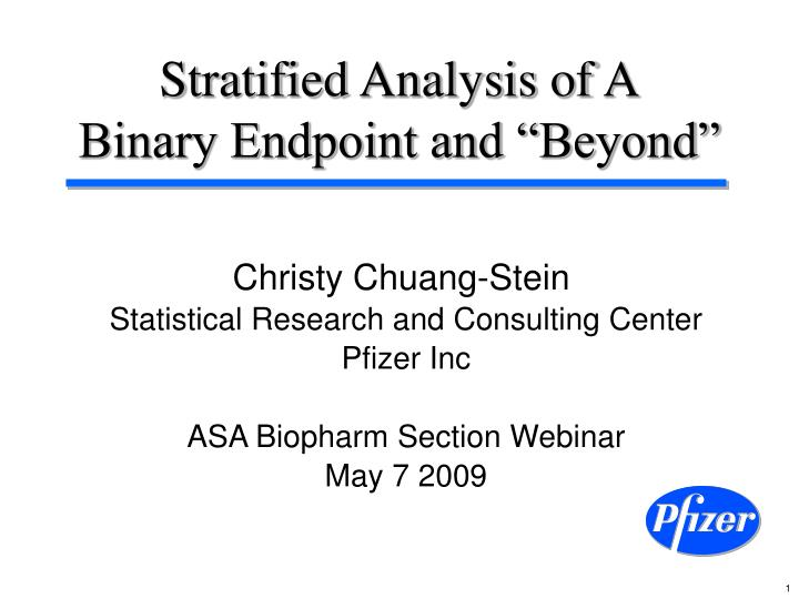 Stratified analysis of a binary endpoint and beyond l.jpg