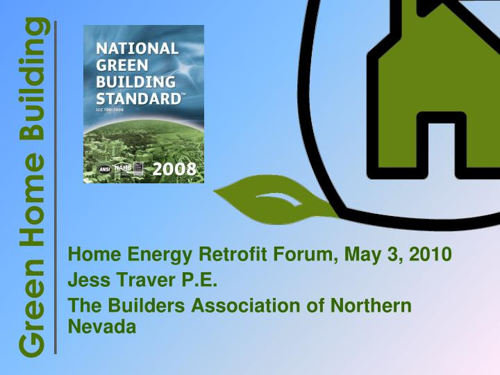 Home energy retrofit forum may 3 2010 jess traver p e the builders association of northern nevada