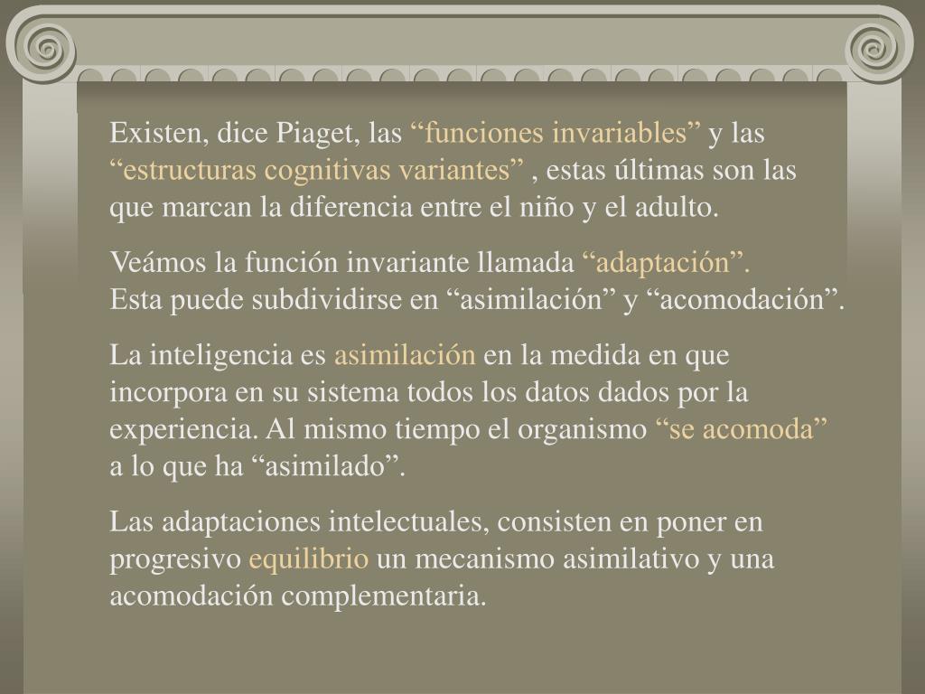 Existen, dice Piaget, las