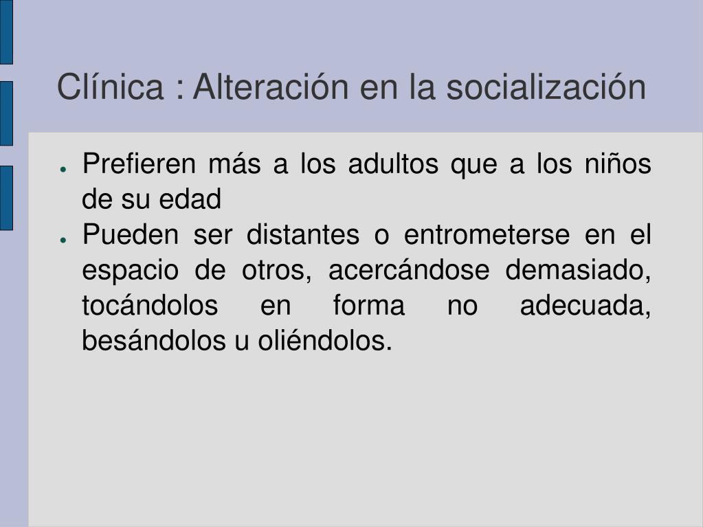 Clínica : Alteración en la socialización