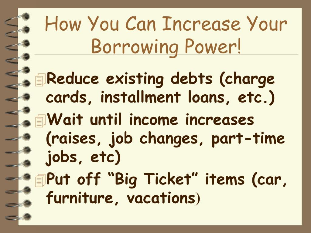 How You Can Increase Your Borrowing Power!