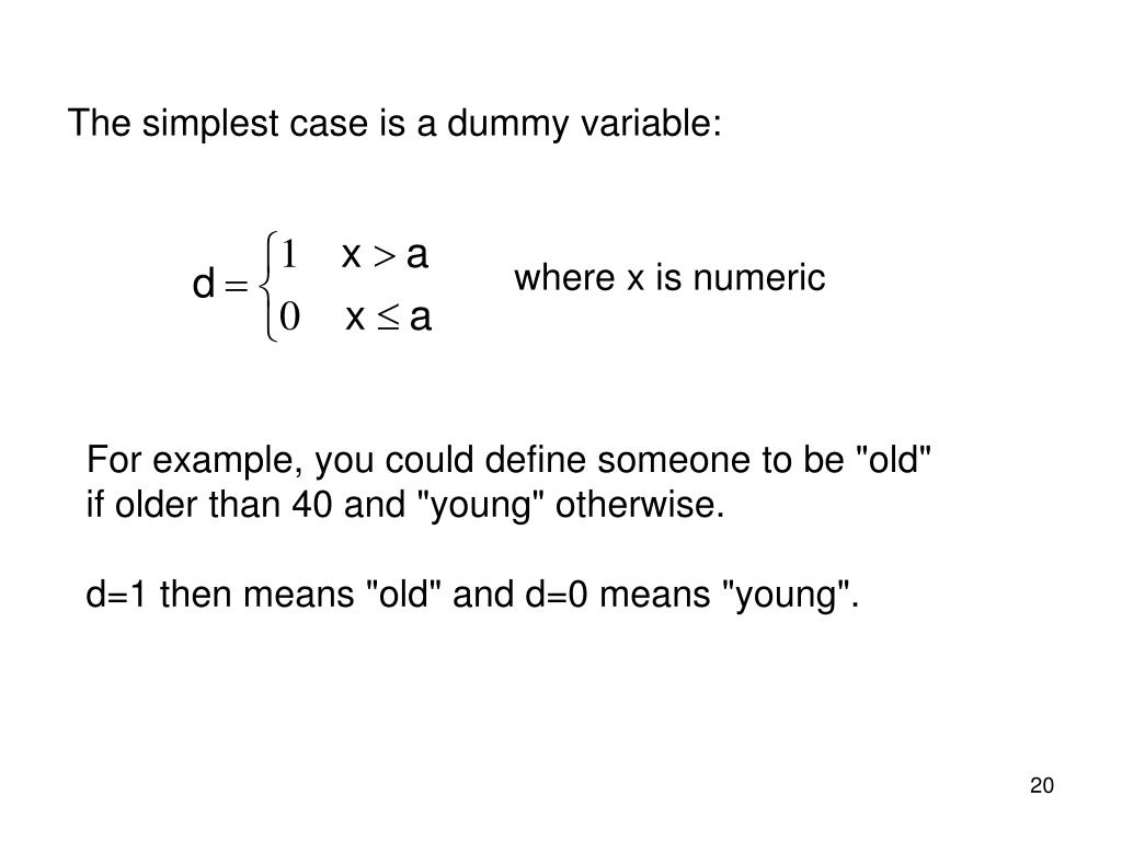 The simplest case is a dummy variable: