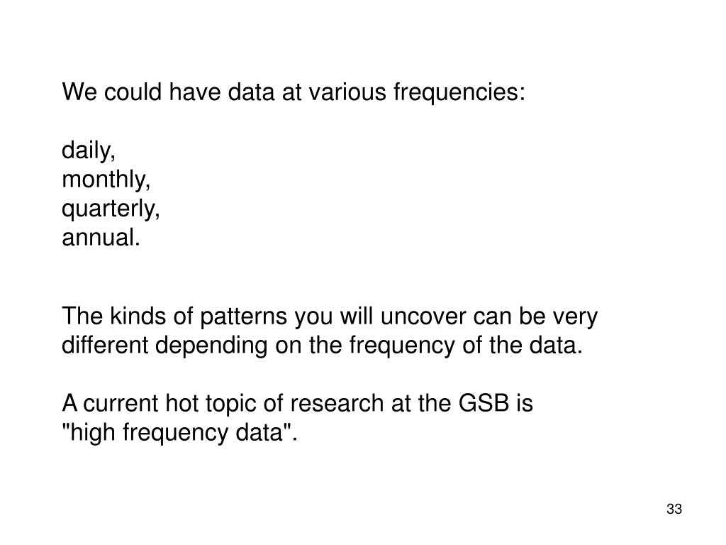 We could have data at various frequencies: