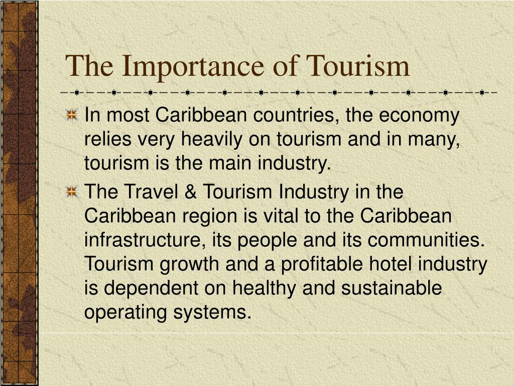 importance of tourism economy Importance of english in tourism introduction: tourism is one of the most remarkable success stories of modern times the industry, which only began on a massive scale in the 1960's, has grown rapidly and steadily for the past 30 years in terms of the income it generates and the number of people who travel abroad.