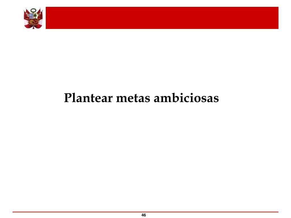 Plantear metas ambiciosas