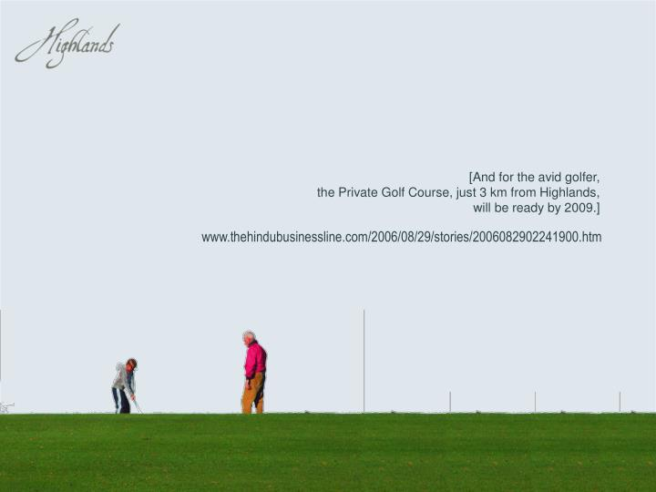 [And for the avid golfer,